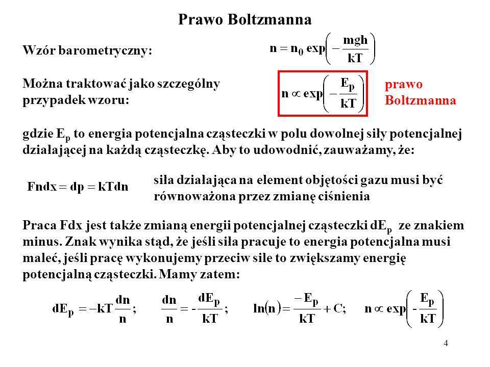 4 Prawo Boltzmanna Wzór barometryczny: Można traktować jako szczególny przypadek wzoru: gdzie E p to energia potencjalna cząsteczki w polu dowolnej si
