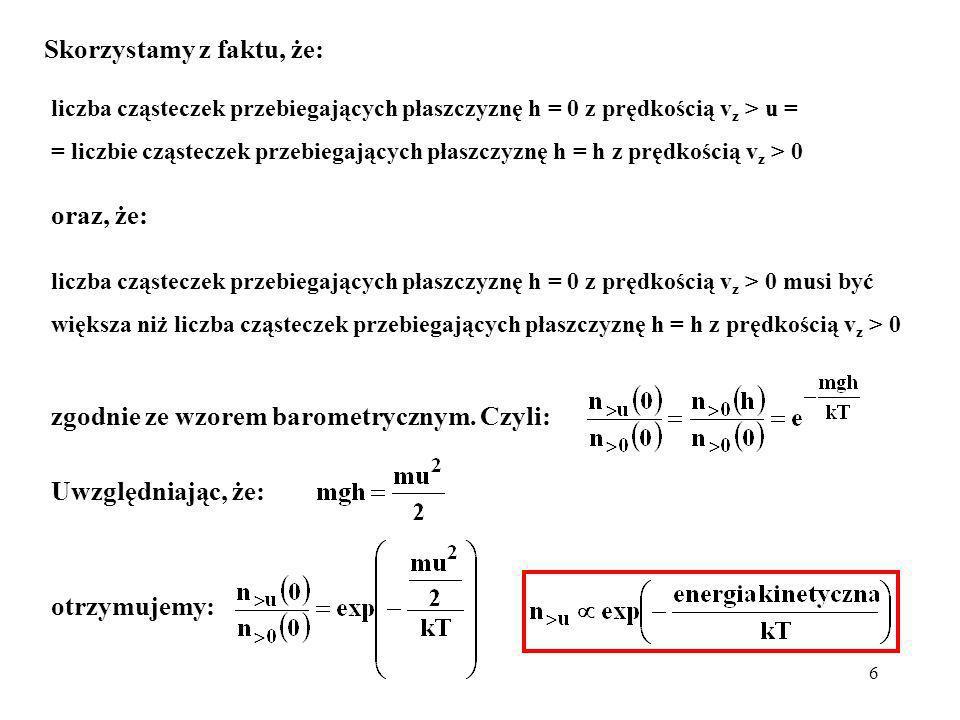 6 liczba cząsteczek przebiegających płaszczyznę h = 0 z prędkością v z > u = = liczbie cząsteczek przebiegających płaszczyznę h = h z prędkością v z >
