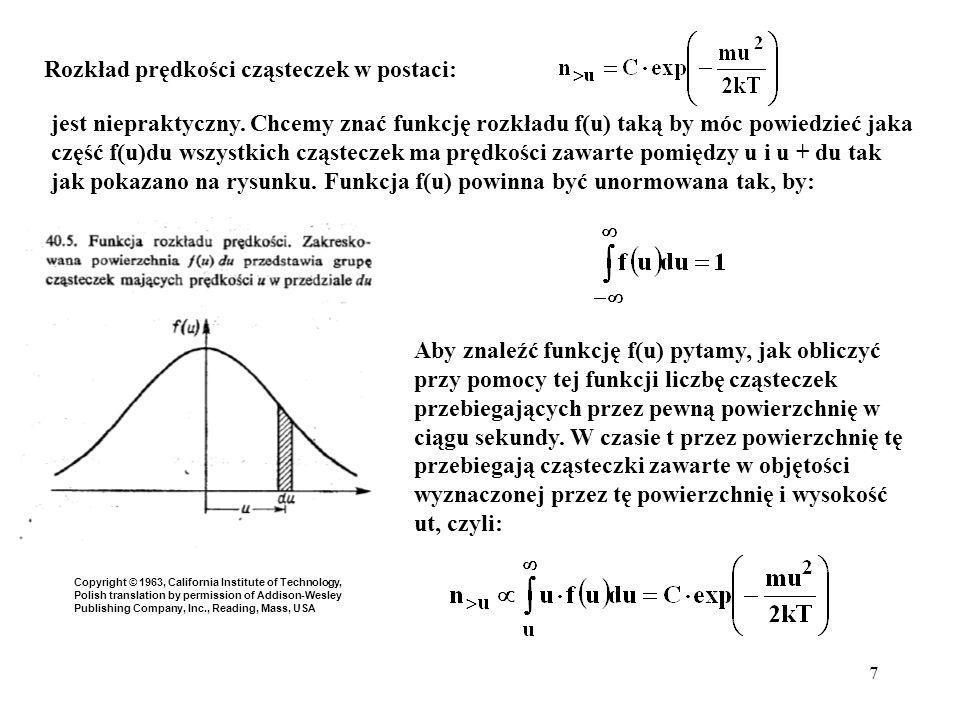 7 Rozkład prędkości cząsteczek w postaci: jest niepraktyczny. Chcemy znać funkcję rozkładu f(u) taką by móc powiedzieć jaka część f(u)du wszystkich cz