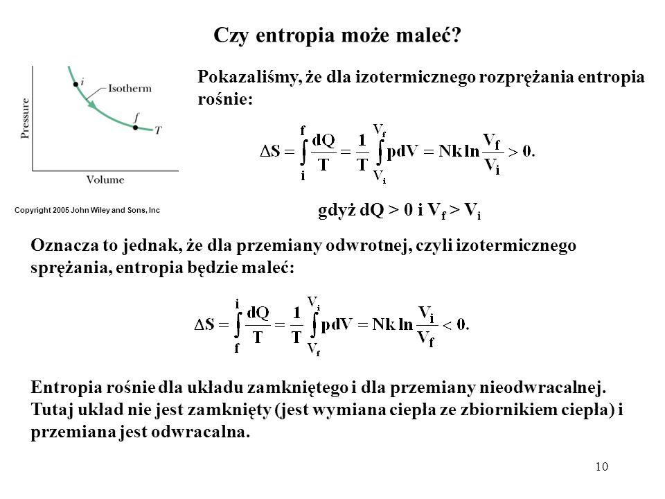 10 Czy entropia może maleć? Pokazaliśmy, że dla izotermicznego rozprężania entropia rośnie: Copyright 2005 John Wiley and Sons, Inc Oznacza to jednak,