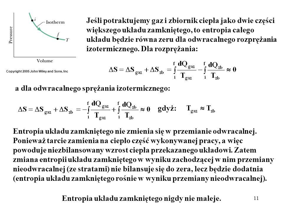 11 Jeśli potraktujemy gaz i zbiornik ciepła jako dwie części większego układu zamkniętego, to entropia całego układu będzie równa zeru dla odwracalneg