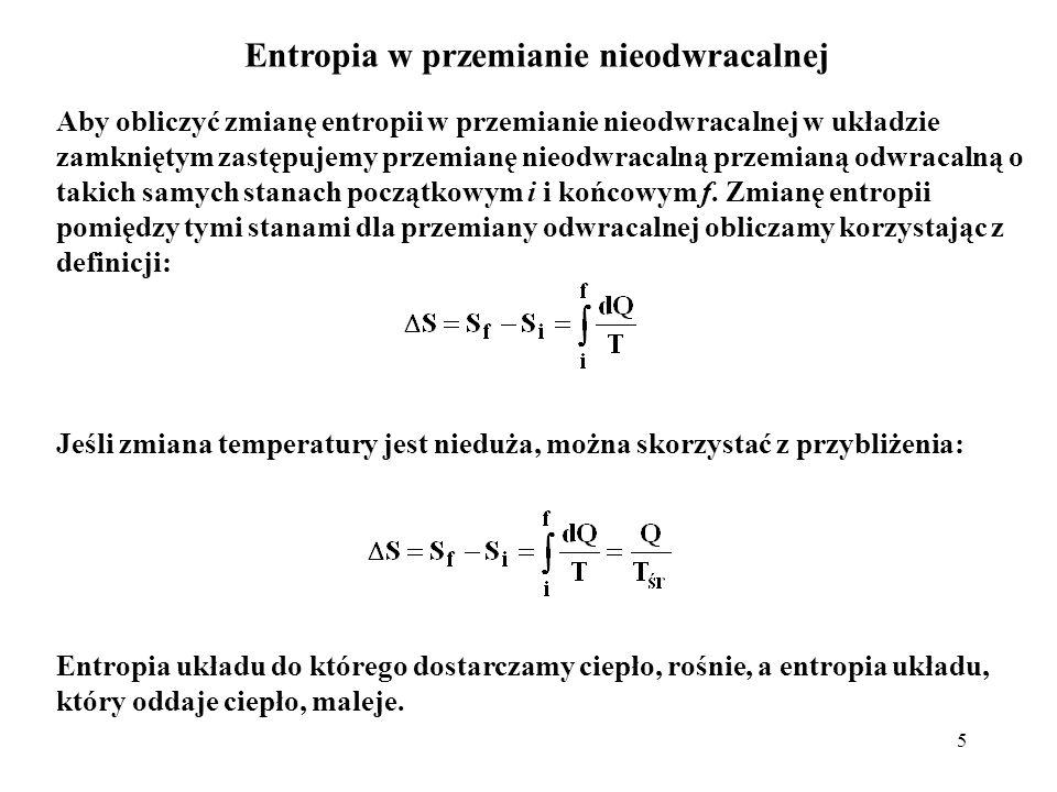 16 Przykład Pokazaliśmy wcześniej, że kiedy n moli gazu doskonałego zwiększa dwukrotnie swoją objętość na drodze rozprężania swobodnego, to wzrost entropii od stanu początkowego i do stanu końcowego f jest równy: Wyprowadź to równanie, korzystając z mechaniki statystycznej.