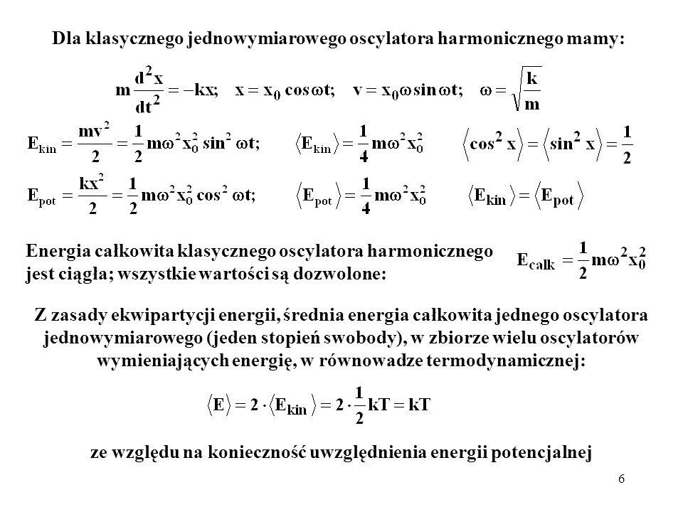 7 Dla jednowymiarowego kwantowego oscylatora harmonicznego energia całkowita jest skwantowana, a dozwolone wartości energii całkowitej oscylatora wynoszą: gdzie: Copyright © 1963, California Institute of Technology, Polish translation by permission of Addison-Wesley Publishing Company, Inc., Reading, Mass, USA Prawdopodobieństwo zajęcia poziomu o energii E wynosi: Jaka będzie średnia energia oscylatora w dużym zbiorze N oscylatorów, z których każdy drga z częstością ω a prawdopodobieństwa obsadzenia kolejnych stanów będą opisane prawem Boltzmanna.