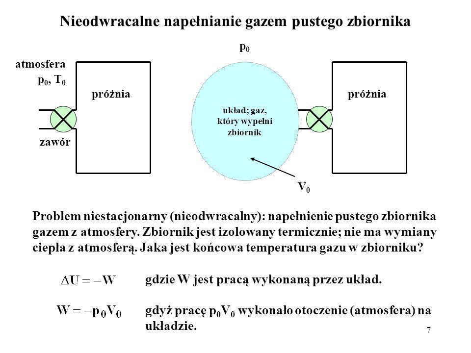7 Nieodwracalne napełnianie gazem pustego zbiornika zawór p 0, T 0 próżnia p0p0 V0V0 atmosfera układ; gaz, który wypełni zbiornik Problem niestacjonar
