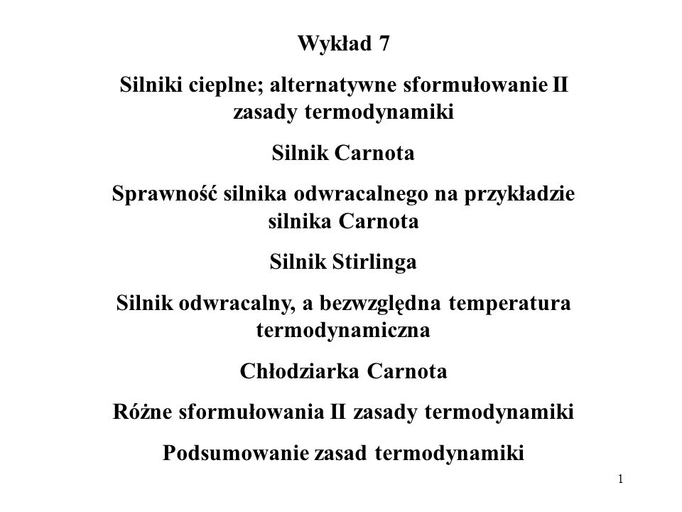 1 Wykład 7 Silniki cieplne; alternatywne sformułowanie II zasady termodynamiki Silnik Carnota Sprawność silnika odwracalnego na przykładzie silnika Ca