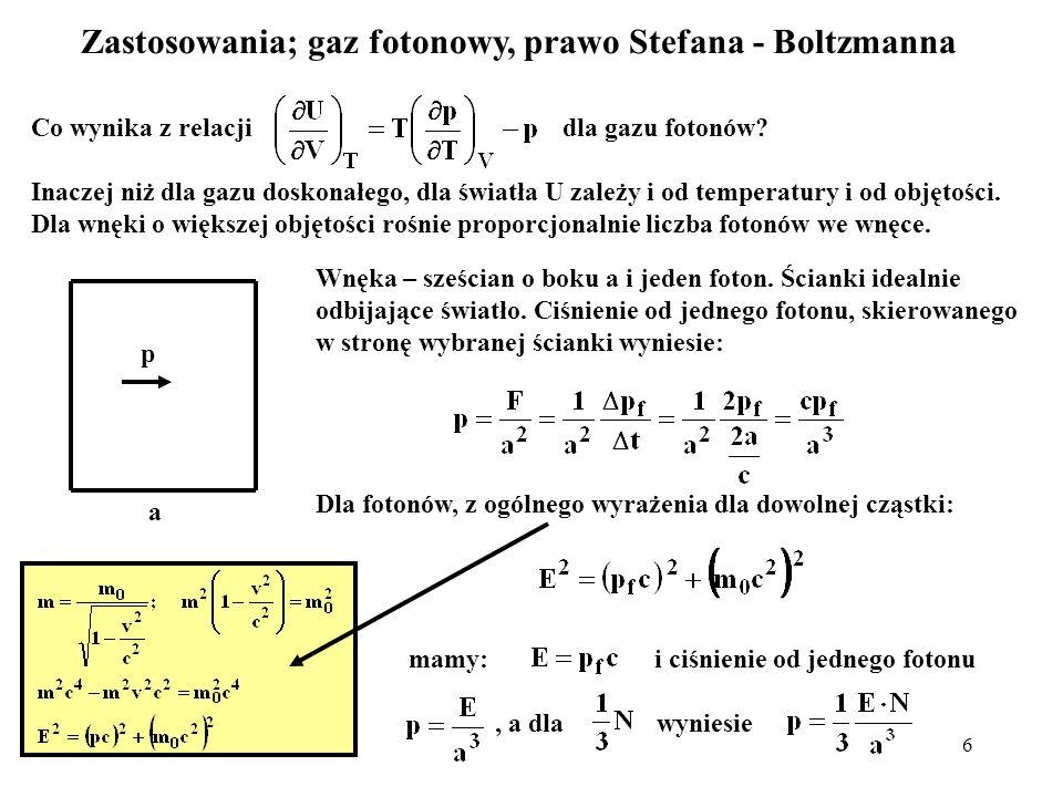7 Z relacji i ze wzorów: i otrzymamy: Mamy wówczas na strumień energii wypływającej przez otwór z wnęki z promieniowaniem w równowadze termodynamicznej ze ściankami o temperaturze T: gdzie σ jest stałą Stefana – Boltzmanna, σ = k 4 π 2 /60(h/2π) 3 c 2 = 5,67×10 -8 W/m 2 K 4 prawo Stefana - Botzmanna czyli: http://aneksy.pwn.pl/podstawy_fizyki/?id=805 wyprowadzenie prawa Stefana Botzmanna