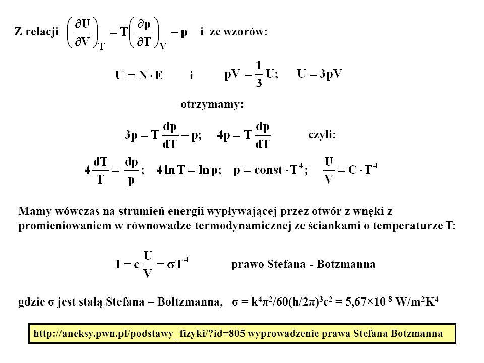 7 Z relacji i ze wzorów: i otrzymamy: Mamy wówczas na strumień energii wypływającej przez otwór z wnęki z promieniowaniem w równowadze termodynamiczne