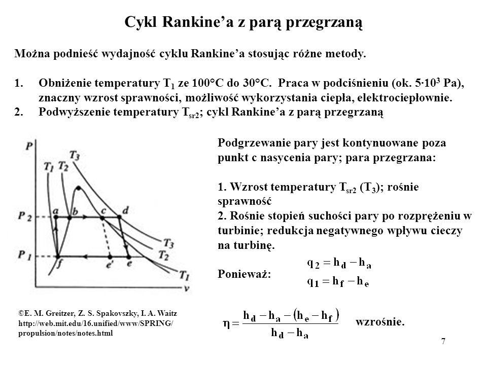 7 Można podnieść wydajność cyklu Rankinea stosując różne metody. 1.Obniżenie temperatury T 1 ze 100°C do 30°C. Praca w podciśnieniu (ok. 5·10 3 Pa), z