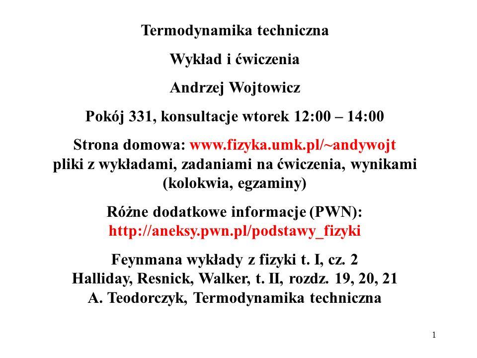 1 Termodynamika techniczna Wykład i ćwiczenia Andrzej Wojtowicz Pokój 331, konsultacje wtorek 12:00 – 14:00 Strona domowa: www.fizyka.umk.pl/~andywojt