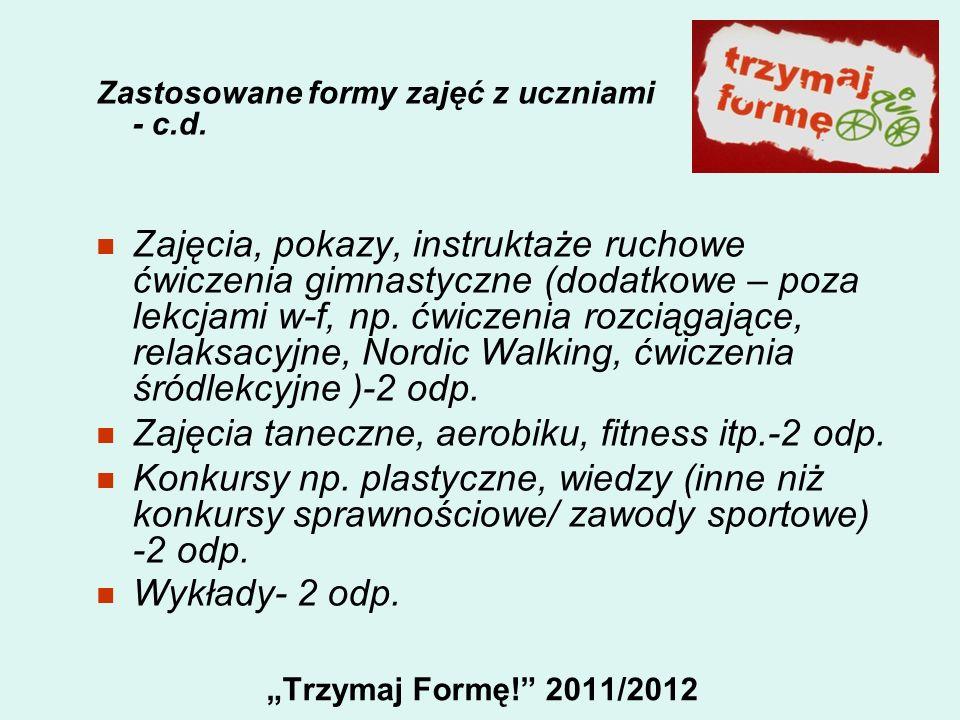 Trzymaj Formę! 2011/2012 Zastosowane formy zajęć z uczniami - c.d. Zajęcia, pokazy, instruktaże ruchowe ćwiczenia gimnastyczne (dodatkowe – poza lekcj