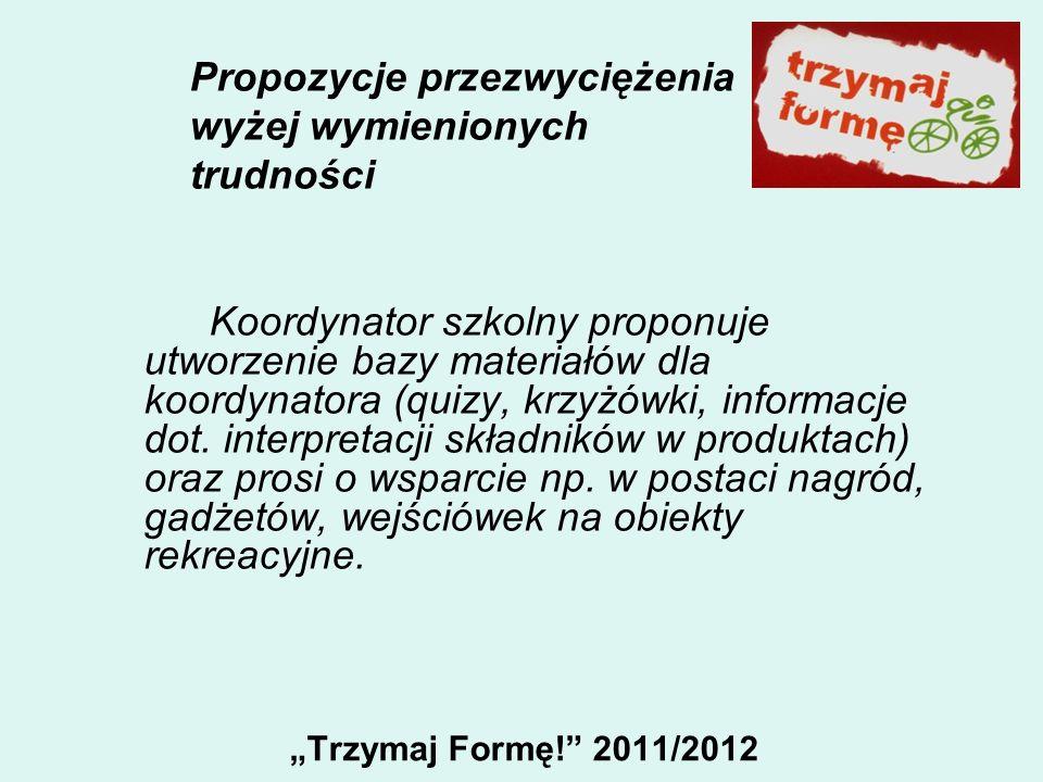 Trzymaj Formę! 2011/2012 Propozycje przezwyciężenia wyżej wymienionych trudności Koordynator szkolny proponuje utworzenie bazy materiałów dla koordyna