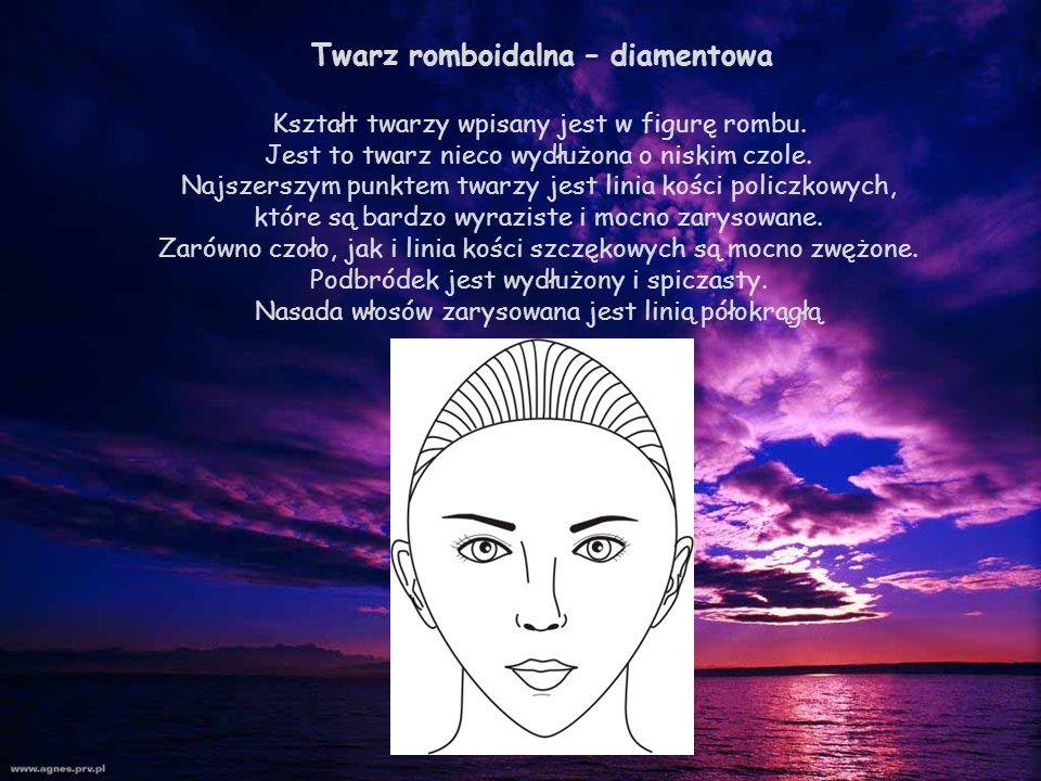 Twarz romboidalna – diamentowa Kształt twarzy wpisany jest w figurę rombu. Jest to twarz nieco wydłużona o niskim czole. Najszerszym punktem twarzy je