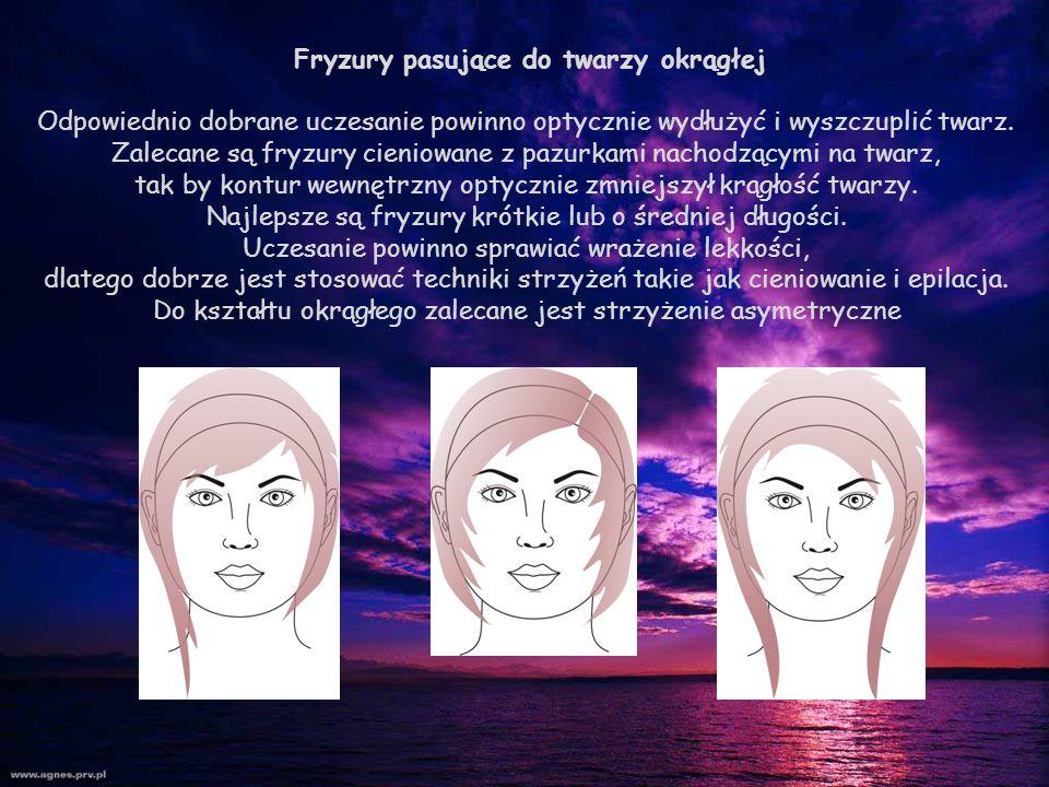Fryzury pasujące do twarzy okrągłej Odpowiednio dobrane uczesanie powinno optycznie wydłużyć i wyszczuplić twarz. Zalecane są fryzury cieniowane z paz