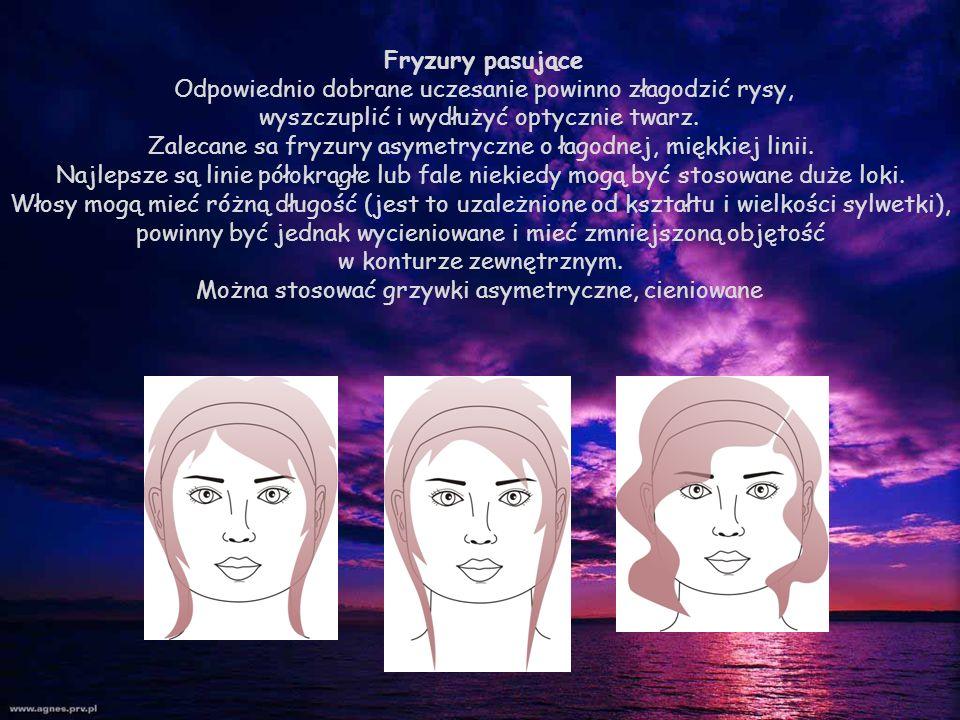 Fryzury pasujące Odpowiednio dobrane uczesanie powinno złagodzić rysy, wyszczuplić i wydłużyć optycznie twarz. Zalecane sa fryzury asymetryczne o łago