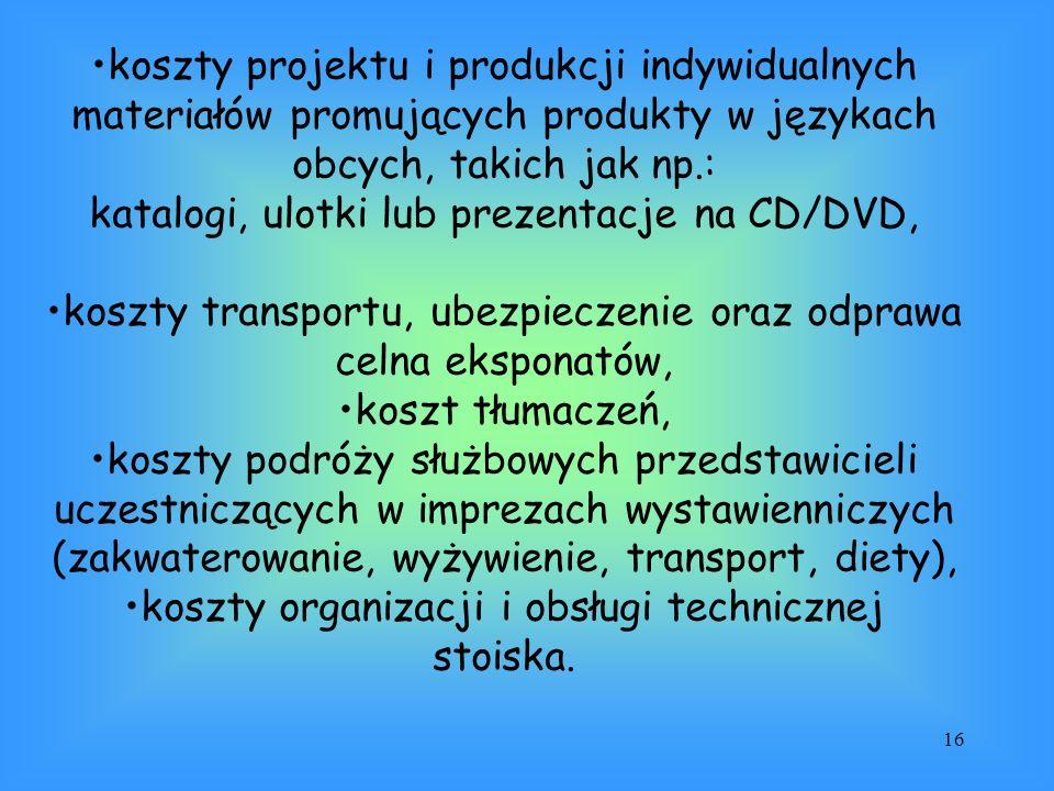16 koszty projektu i produkcji indywidualnych materiałów promujących produkty w językach obcych, takich jak np.: katalogi, ulotki lub prezentacje na C