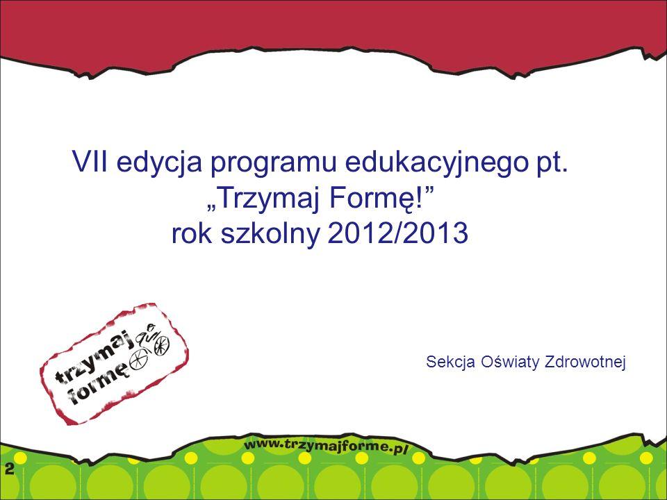 VII edycja programu edukacyjnego pt. Trzymaj Formę! rok szkolny 2012/2013 Sekcja Oświaty Zdrowotnej