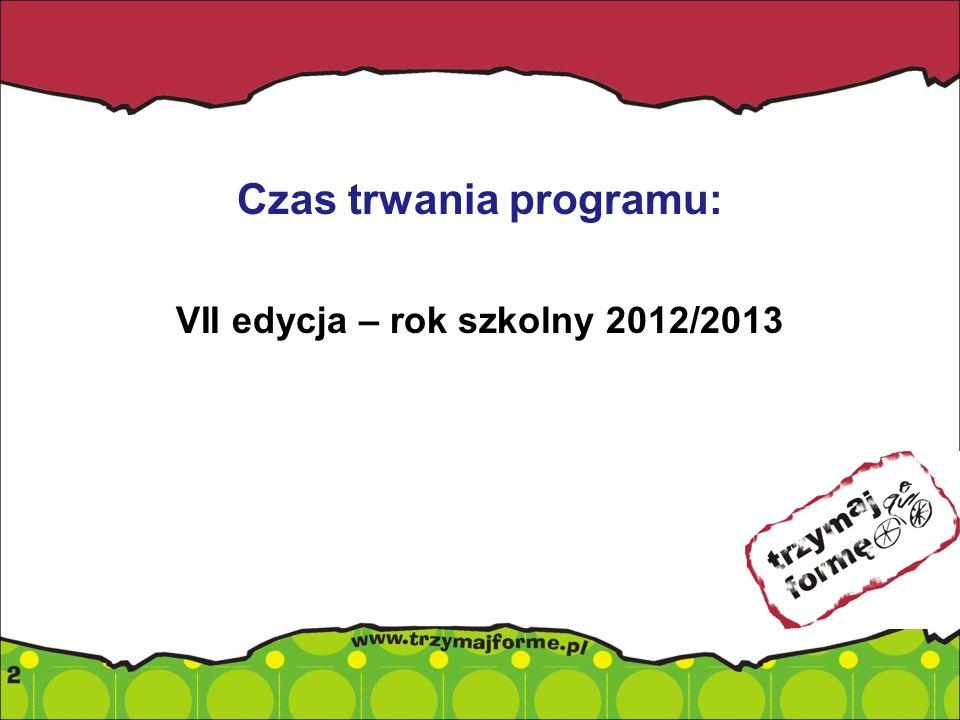 Czas trwania programu: VII edycja – rok szkolny 2012/2013