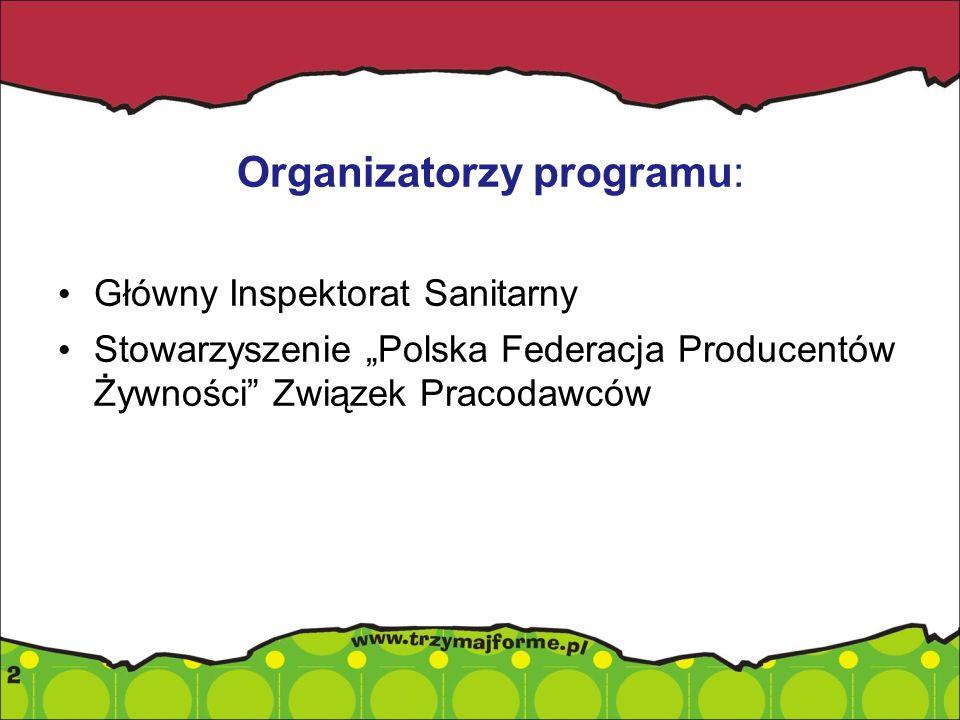 Organizatorzy programu: Główny Inspektorat Sanitarny Stowarzyszenie Polska Federacja Producentów Żywności Związek Pracodawców