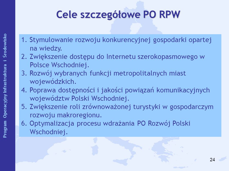 24 Cele szczegółowe PO RPW 1. Stymulowanie rozwoju konkurencyjnej gospodarki opartej na wiedzy. 2. Zwiększenie dostępu do Internetu szerokopasmowego w