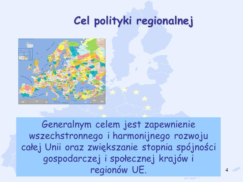 4 Cel polityki regionalnej Generalnym celem jest zapewnienie wszechstronnego i harmonijnego rozwoju całej Unii oraz zwiększanie stopnia spójności gosp