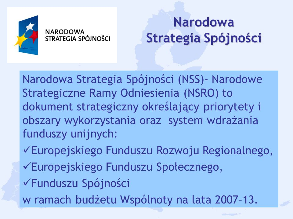 6 Narodowa Strategia Spójności Narodowa Strategia Spójności (NSS)- Narodowe Strategiczne Ramy Odniesienia (NSRO) to dokument strategiczny określający