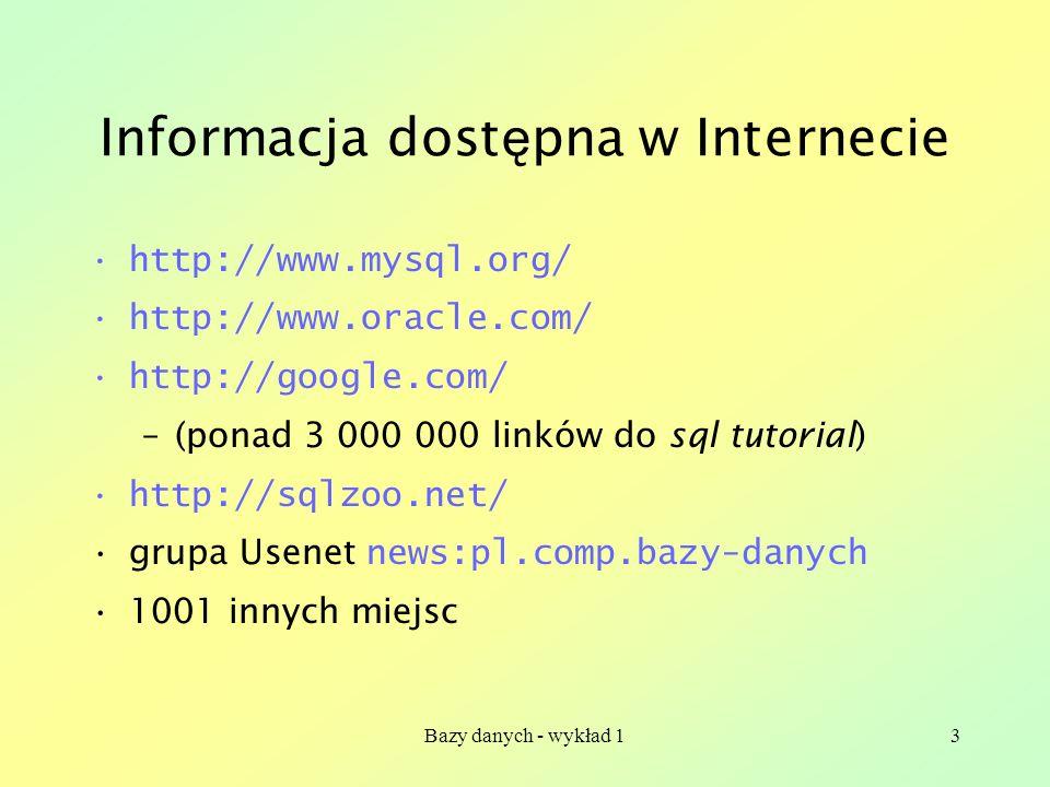 Bazy danych - wykład 13 Informacja dost ę pna w Internecie http://www.mysql.org/ http://www.oracle.com/ http://google.com/ –(ponad 3 000 000 linków do
