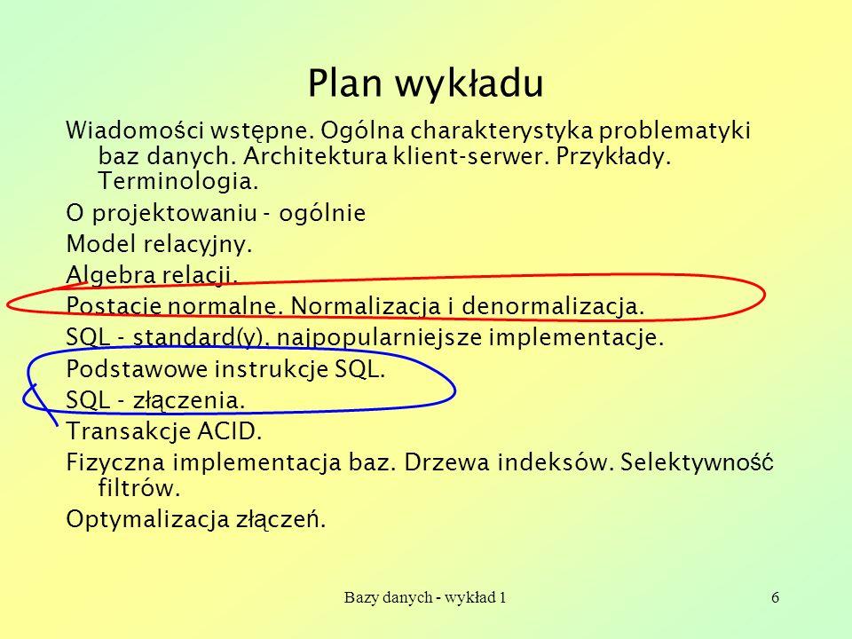 Bazy danych - wykład 16 Plan wyk ł adu Wiadomo ś ci wst ę pne. Ogólna charakterystyka problematyki baz danych. Architektura klient-serwer. Przyk ł ady