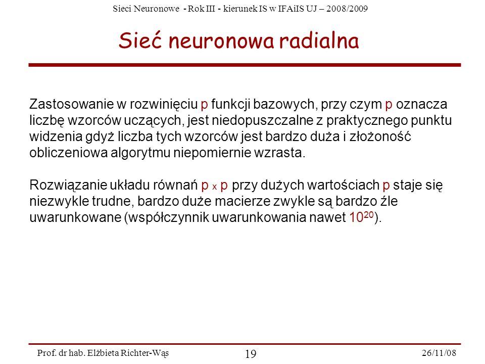 Sieci Neuronowe - Rok III - kierunek IS w IFAiIS UJ – 2008/2009 26/11/08 19 Prof. dr hab. Elżbieta Richter-Wąs Sieć neuronowa radialna Zastosowanie w