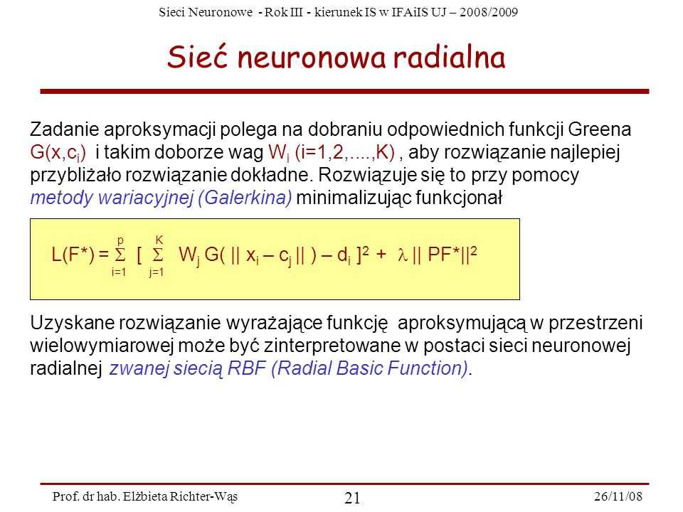 Sieci Neuronowe - Rok III - kierunek IS w IFAiIS UJ – 2008/2009 26/11/08 21 Prof. dr hab. Elżbieta Richter-Wąs Sieć neuronowa radialna Zadanie aproksy