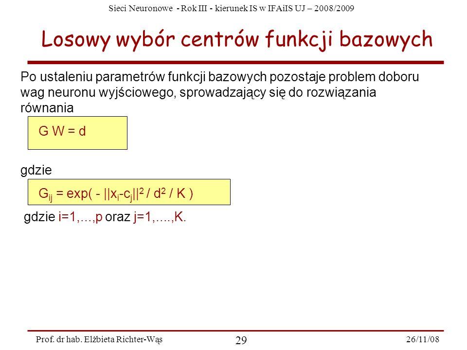 Sieci Neuronowe - Rok III - kierunek IS w IFAiIS UJ – 2008/2009 26/11/08 29 Prof. dr hab. Elżbieta Richter-Wąs Losowy wybór centrów funkcji bazowych P