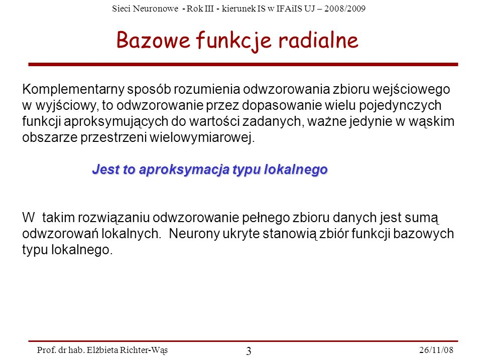 Sieci Neuronowe - Rok III - kierunek IS w IFAiIS UJ – 2008/2009 26/11/08 3 Prof. dr hab. Elżbieta Richter-Wąs Bazowe funkcje radialne Komplementarny s