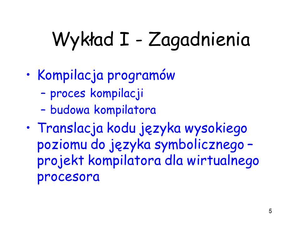 Wykład I - Zagadnienia Kompilacja programów –proces kompilacji –budowa kompilatora Translacja kodu języka wysokiego poziomu do języka symbolicznego –
