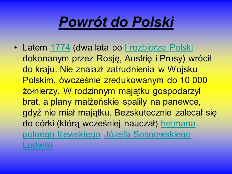 Powrót do Polski Latem 1774 (dwa lata po I rozbiorze Polski dokonanym przez Rosję, Austrię i Prusy) wrócił do kraju. Nie znalazł zatrudnienia w Wojsku