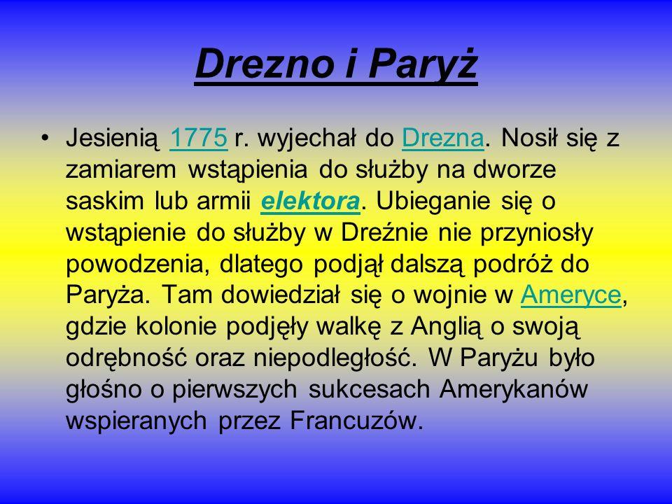 Drezno i Paryż Jesienią 1775 r. wyjechał do Drezna. Nosił się z zamiarem wstąpienia do służby na dworze saskim lub armii elektora. Ubieganie się o wst