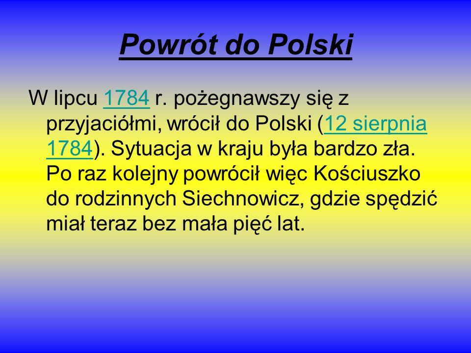 Powrót do Polski W lipcu 1784 r. pożegnawszy się z przyjaciółmi, wrócił do Polski (12 sierpnia 1784). Sytuacja w kraju była bardzo zła. Po raz kolejny