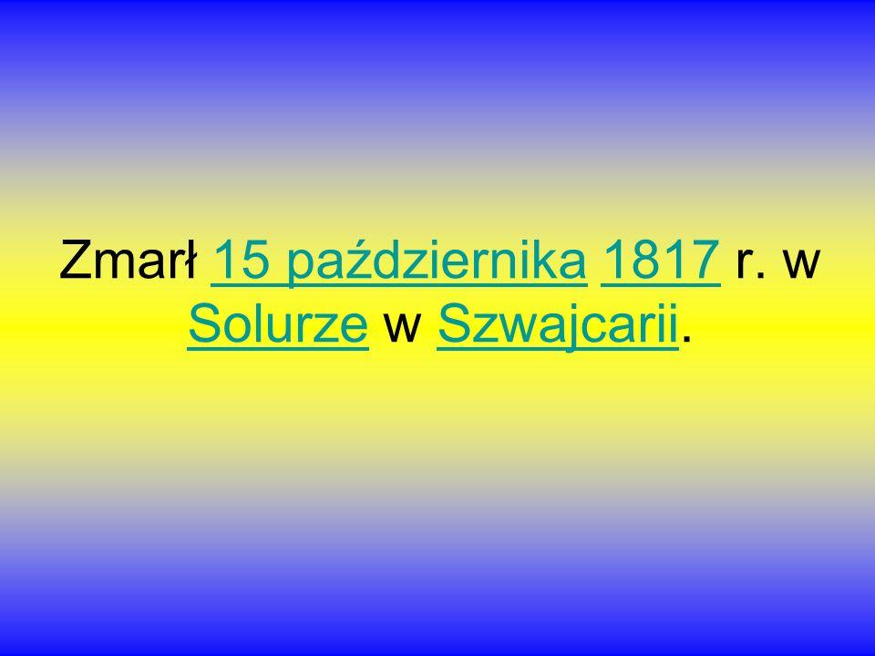 Zmarł 15 października 1817 r. w Solurze w Szwajcarii.15 października1817 SolurzeSzwajcarii