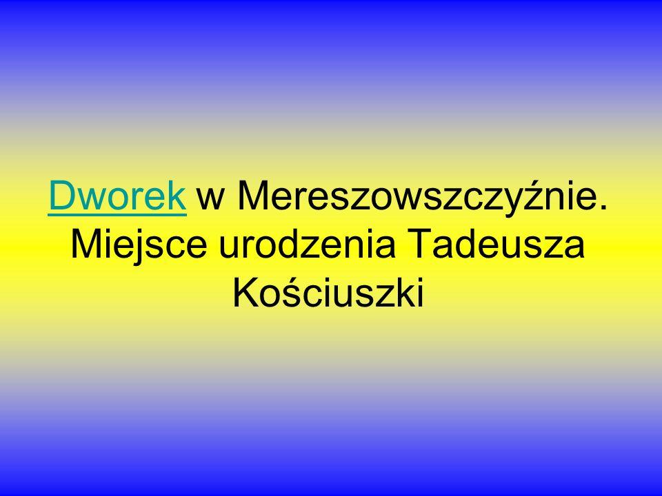 DworekDworek w Mereszowszczyźnie. Miejsce urodzenia Tadeusza Kościuszki