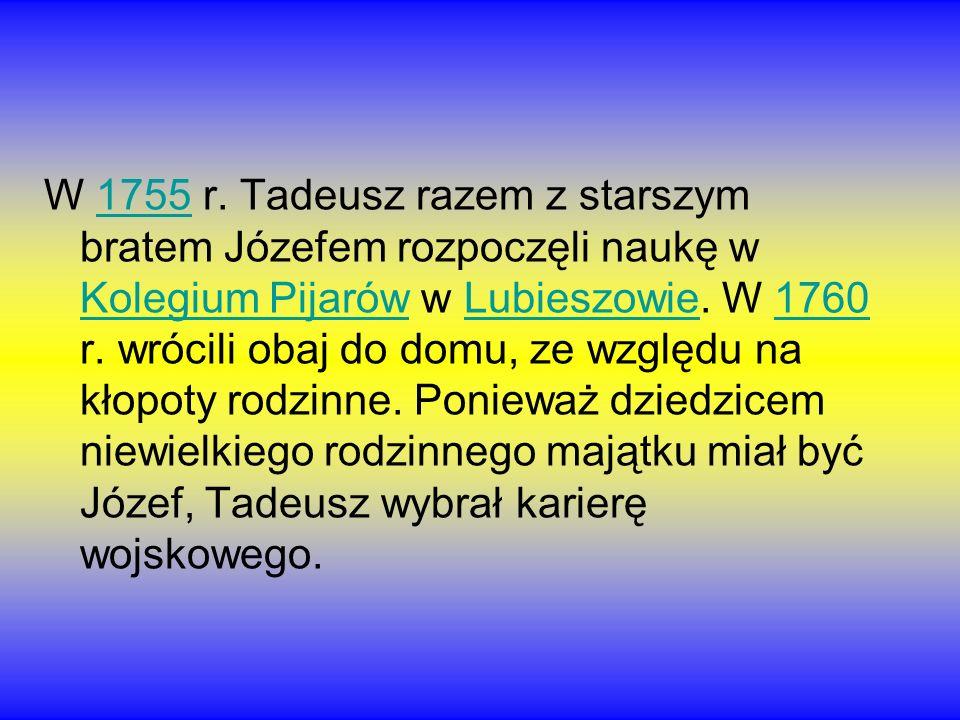 W 1755 r. Tadeusz razem z starszym bratem Józefem rozpoczęli naukę w Kolegium Pijarów w Lubieszowie. W 1760 r. wrócili obaj do domu, ze względu na kło