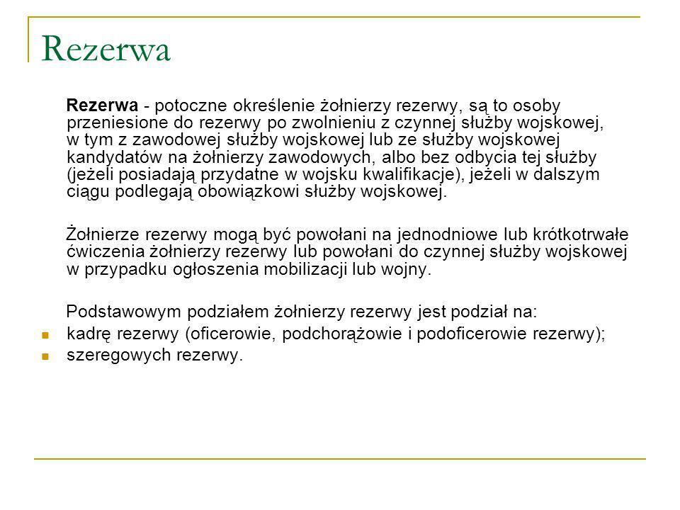 Rezerwa Rezerwa - potoczne określenie żołnierzy rezerwy, są to osoby przeniesione do rezerwy po zwolnieniu z czynnej służby wojskowej, w tym z zawodow