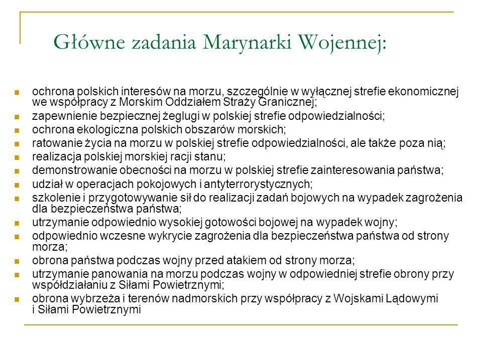 Główne zadania Marynarki Wojennej: ochrona polskich interesów na morzu, szczególnie w wyłącznej strefie ekonomicznej we współpracy z Morskim Oddziałem
