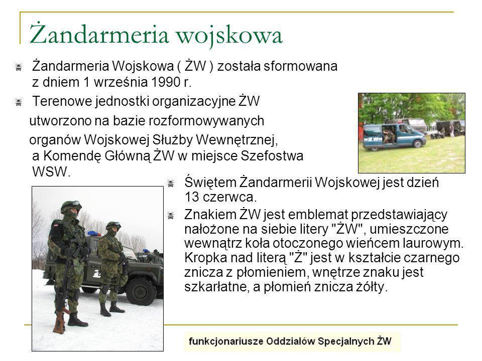 Żandarmeria wojskowa Żandarmeria Wojskowa ( ŻW ) została sformowana z dniem 1 września 1990 r. Terenowe jednostki organizacyjne ŻW utworzono na bazie