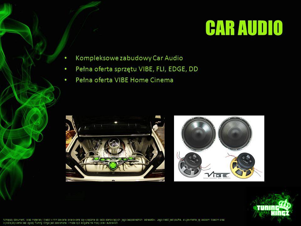 CAR AUDIO Kompleksowe zabudowy Car Audio Pełna oferta sprzętu VIBE, FLI, EDGE, DD Pełna oferta VIBE Home Cinema Niniejszy dokument, oraz materiały i treści w nim zawarte skierowane są wyłącznie do osób stanowiących jego bezpośrednich adresatów.