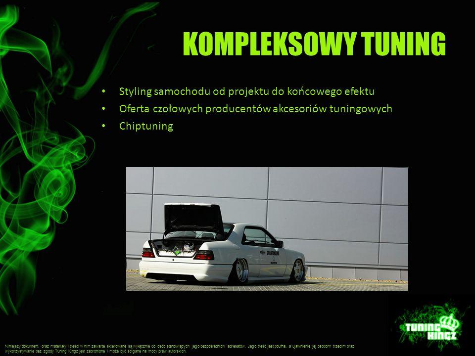 KOMPLEKSOWY TUNING Styling samochodu od projektu do końcowego efektu Oferta czołowych producentów akcesoriów tuningowych Chiptuning Niniejszy dokument