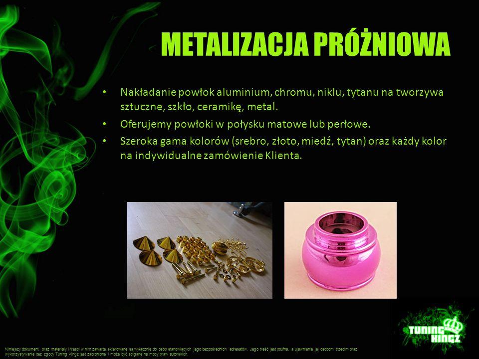 METALIZACJA PRÓŻNIOWA Nakładanie powłok aluminium, chromu, niklu, tytanu na tworzywa sztuczne, szkło, ceramikę, metal. Oferujemy powłoki w połysku mat