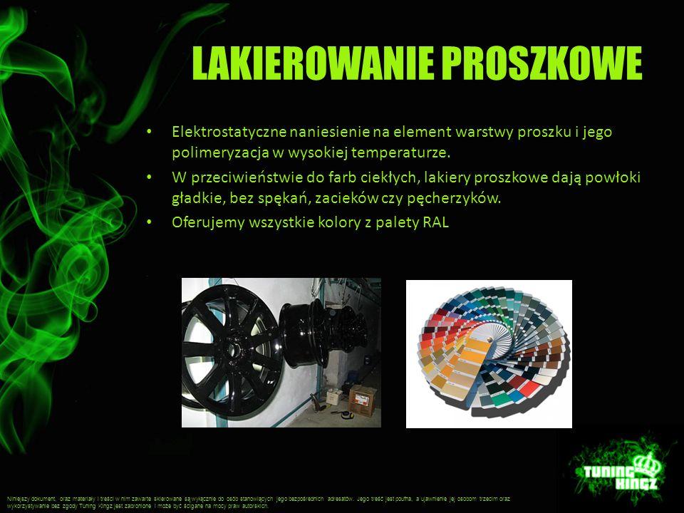 LAKIEROWANIE PROSZKOWE Elektrostatyczne naniesienie na element warstwy proszku i jego polimeryzacja w wysokiej temperaturze.