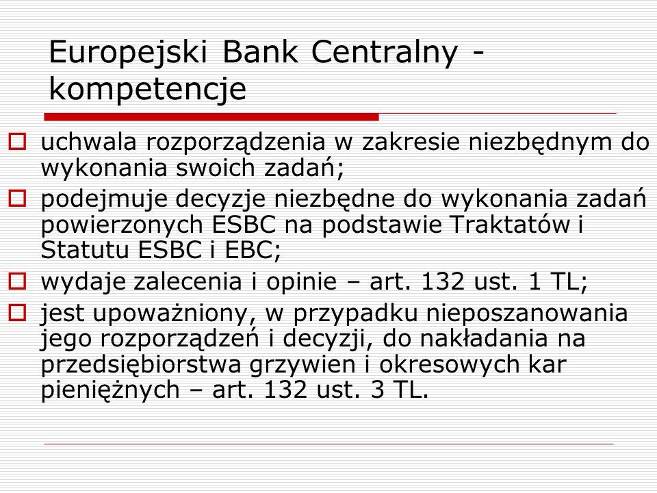 Europejski Bank Centralny - kompetencje uchwala rozporządzenia w zakresie niezbędnym do wykonania swoich zadań; podejmuje decyzje niezbędne do wykonan