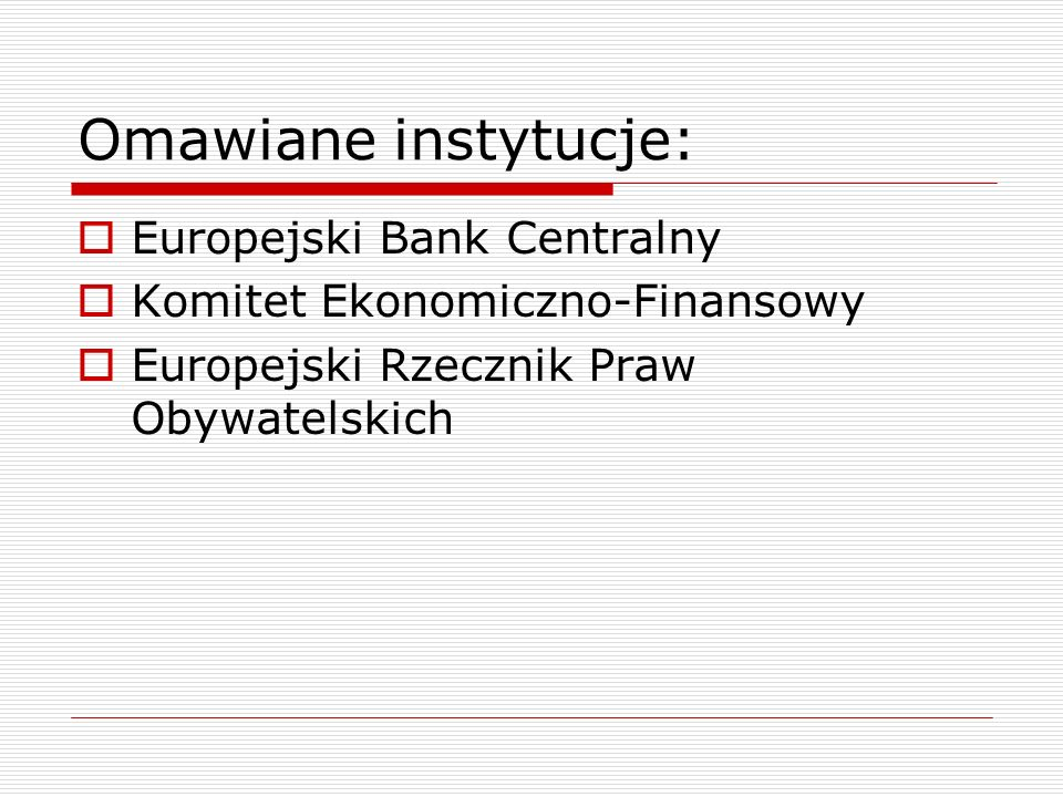 Omawiane instytucje: Europejski Bank Centralny Komitet Ekonomiczno-Finansowy Europejski Rzecznik Praw Obywatelskich