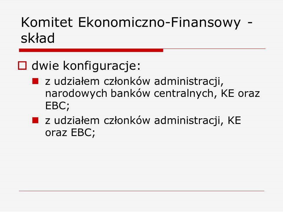 Komitet Ekonomiczno-Finansowy - skład dwie konfiguracje: z udziałem członków administracji, narodowych banków centralnych, KE oraz EBC; z udziałem czł