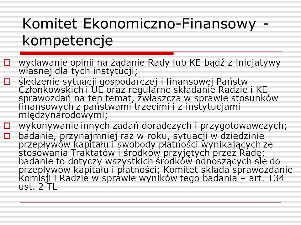 Komitet Ekonomiczno-Finansowy - kompetencje wydawanie opinii na żądanie Rady lub KE bądź z inicjatywy własnej dla tych instytucji; śledzenie sytuacji
