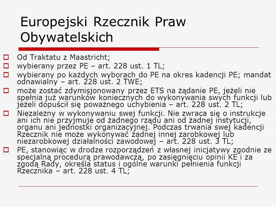 Od Traktatu z Maastricht; wybierany przez PE – art. 228 ust. 1 TL; wybierany po każdych wyborach do PE na okres kadencji PE; mandat odnawialny – art.